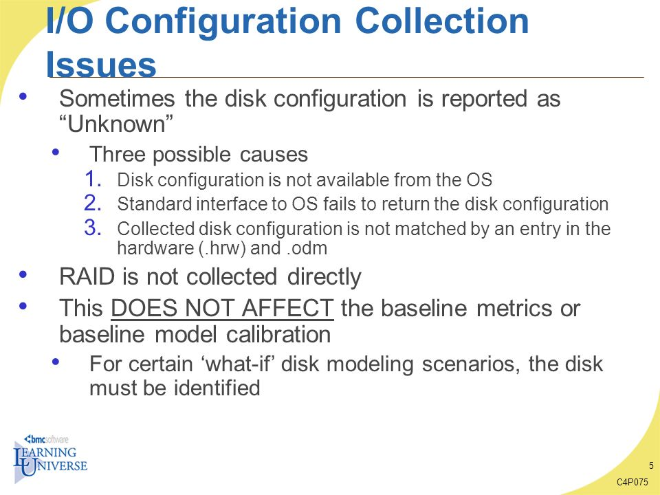 C4P075 46 What-if Case Study Conclusion Change to new technology will Reduce I/O service time Reduce I/O wait time From reduced utilization (due to service time decrease) From better I/O distribution (due to more even utilizations) Reduction not as large as expected because current I/O performance is already good (.65 ms vs..5 ms) Allows for additional workload growth compared with current technology