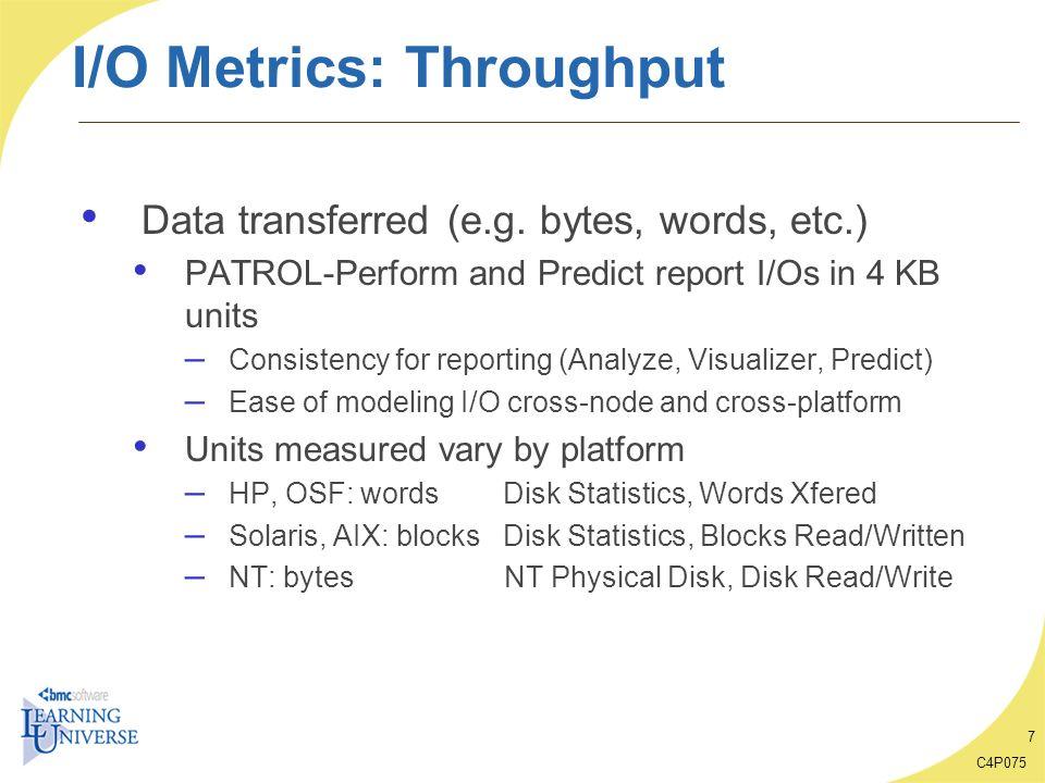 C4P075 8 I/O Metrics: Throughput Disk accesses (i.e.