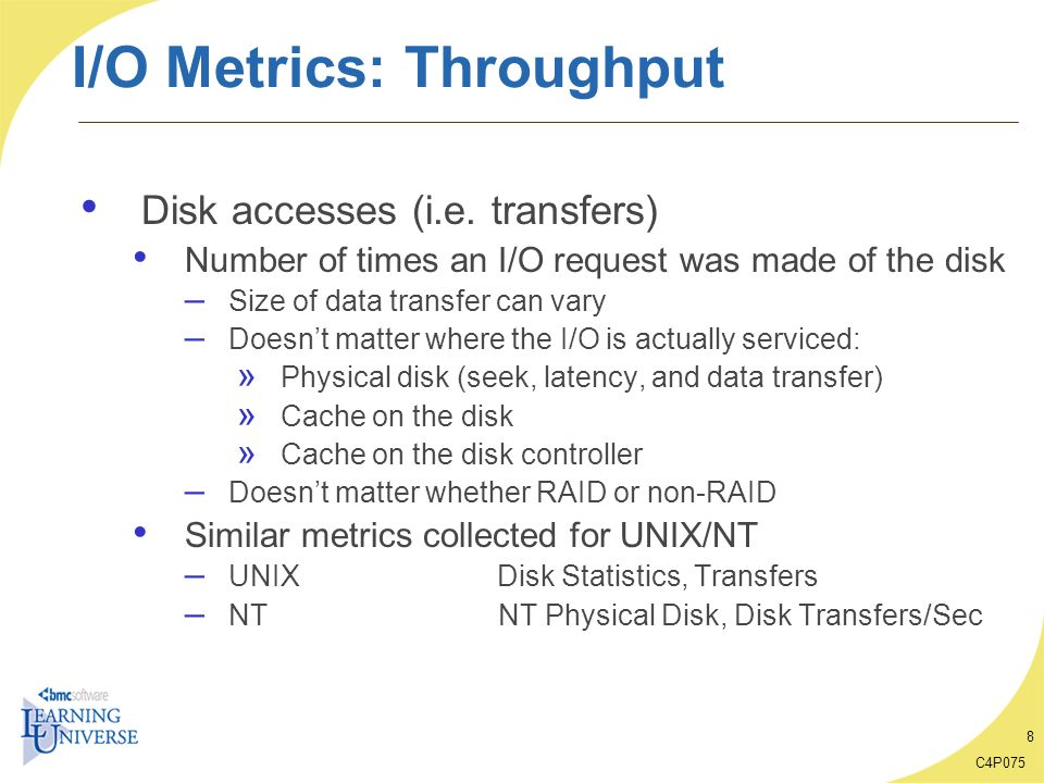 C4P075 9 I/O Metrics: Throughput Disk reads/writes Number of times a read vs.