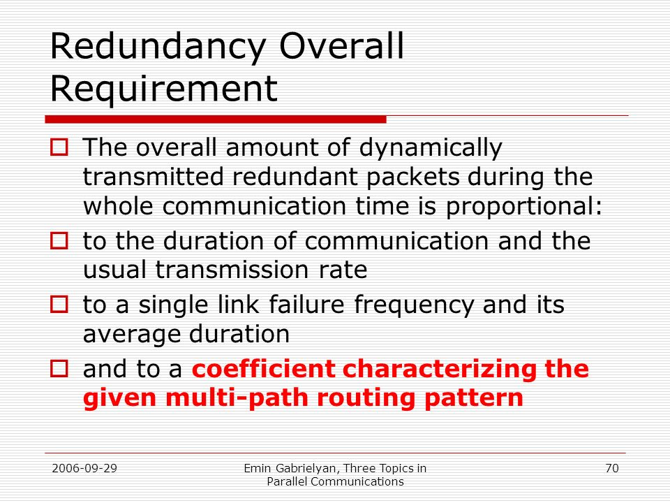 2006-09-29Emin Gabrielyan, Three Topics in Parallel Communications 70 Redundancy Overall Requirement The overall amount of dynamically transmitted red