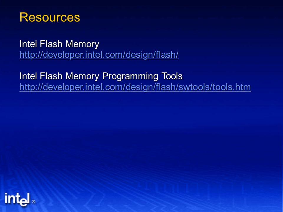 Resources Intel Flash Memory http://developer.intel.com/design/flash/ Intel Flash Memory Programming Tools http://developer.intel.com/design/flash/swt