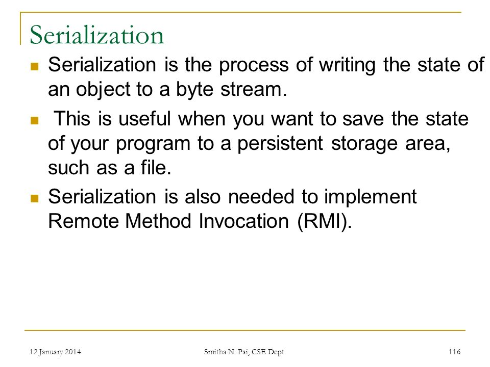 Serialization Serialization is the process of writing the state of an object to a byte stream.