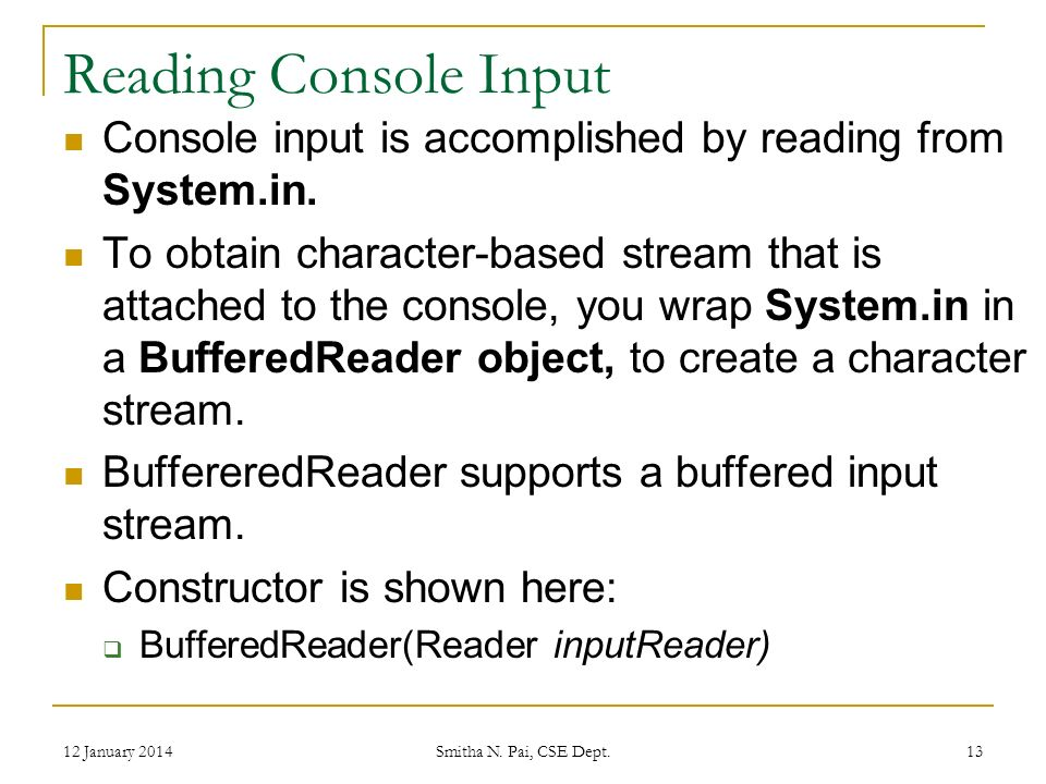 Reading Console Input Console input is accomplished by reading from System.in.