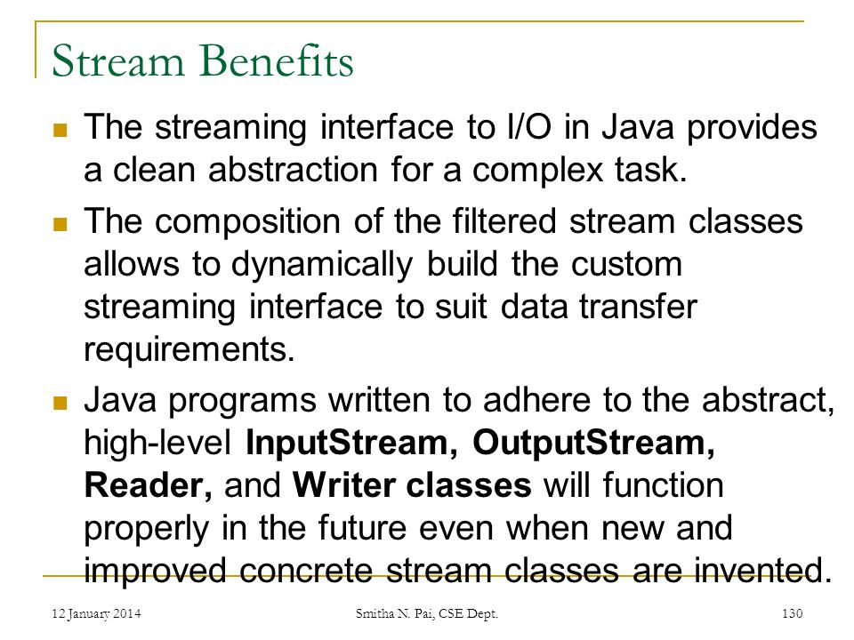 Stream Benefits The streaming interface to I/O in Java provides a clean abstraction for a complex task.