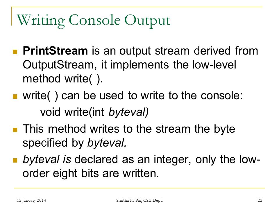 Writing Console Output PrintStream is an output stream derived from OutputStream, it implements the low-level method write( ).