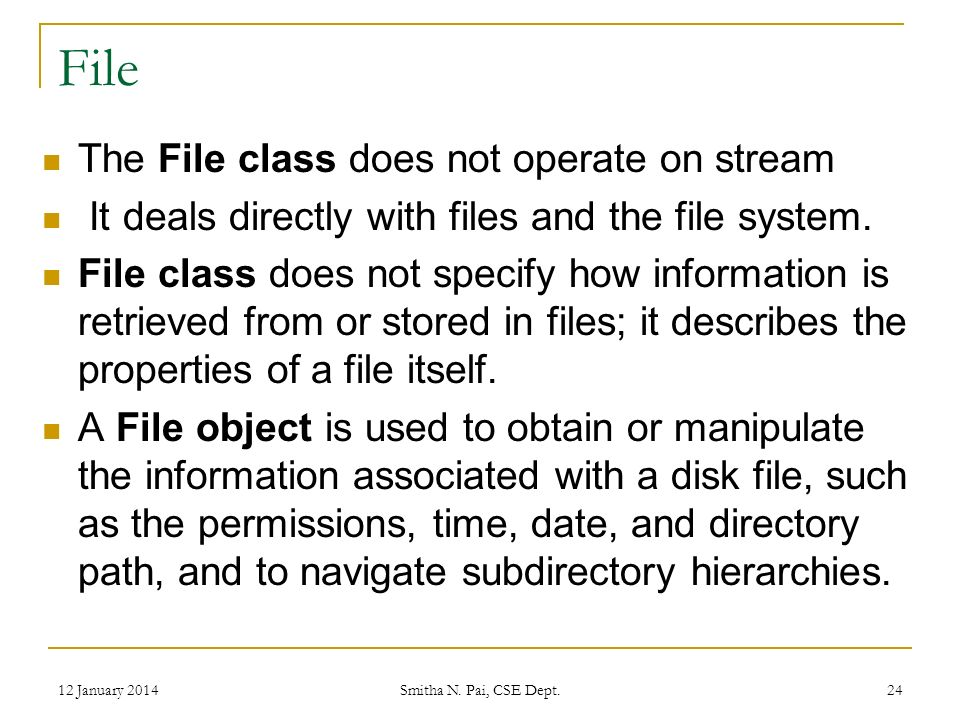 File The File class does not operate on stream It deals directly with files and the file system.