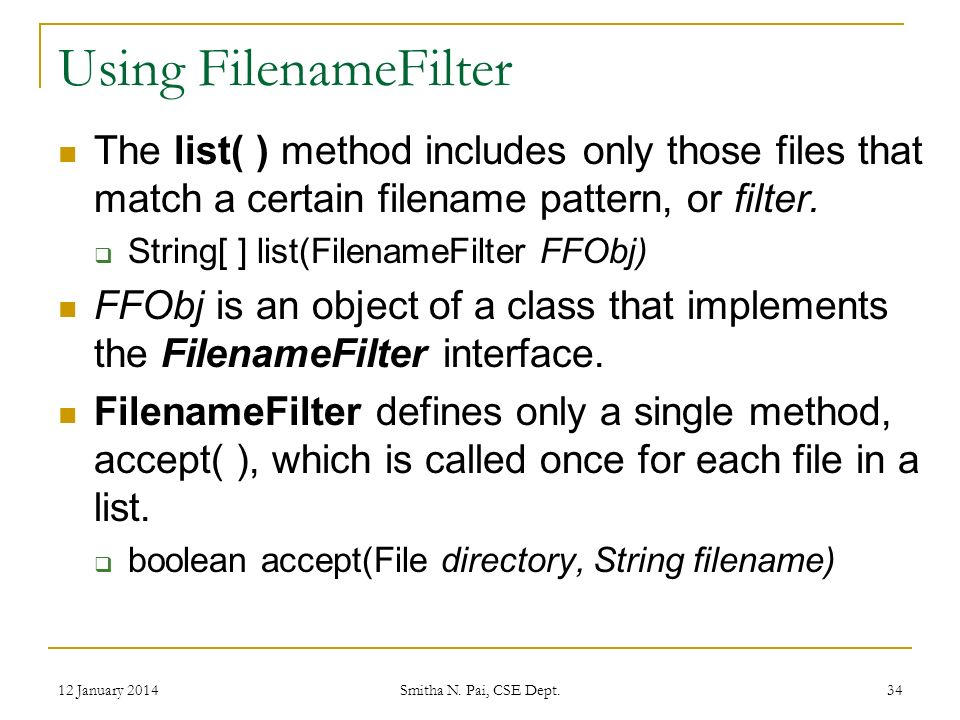 Using FilenameFilter The list( ) method includes only those files that match a certain filename pattern, or filter.