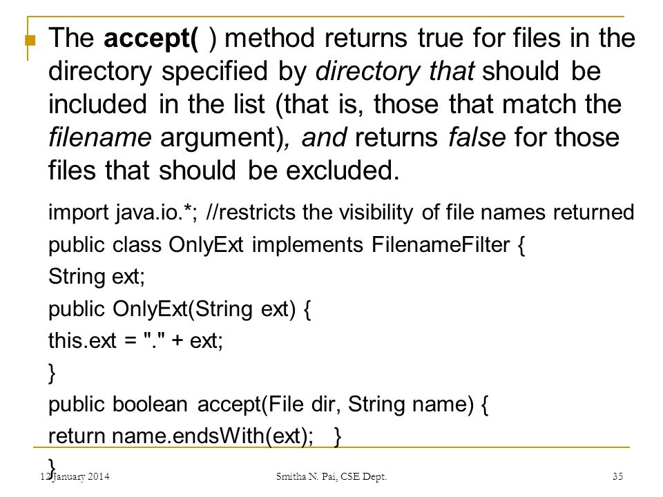 The accept( ) method returns true for files in the directory specified by directory that should be included in the list (that is, those that match the filename argument), and returns false for those files that should be excluded.