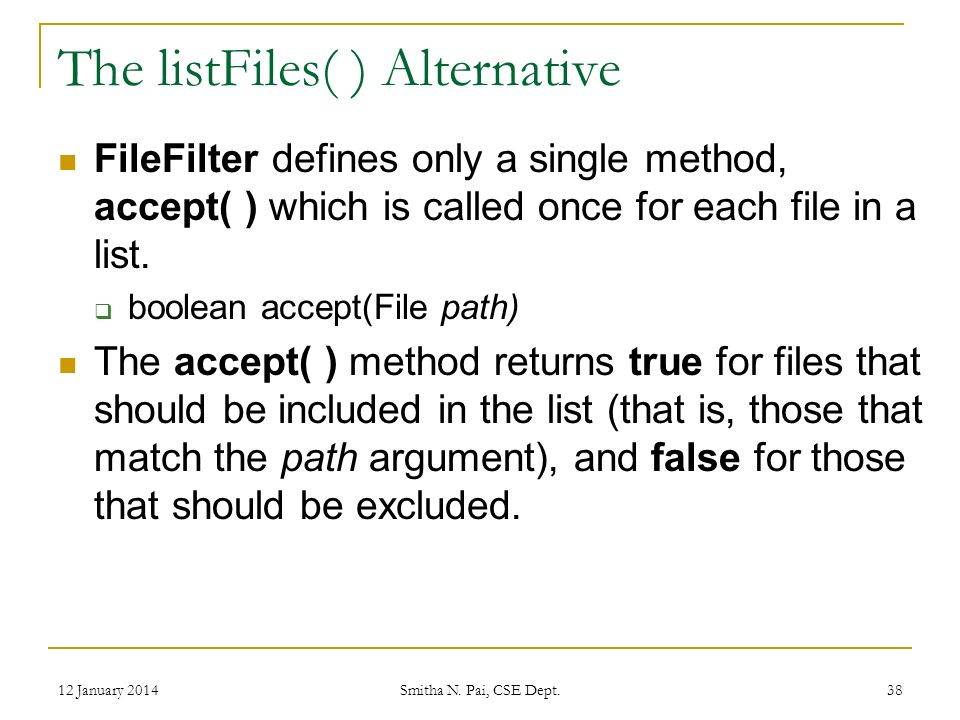 The listFiles( ) Alternative FileFilter defines only a single method, accept( ) which is called once for each file in a list.