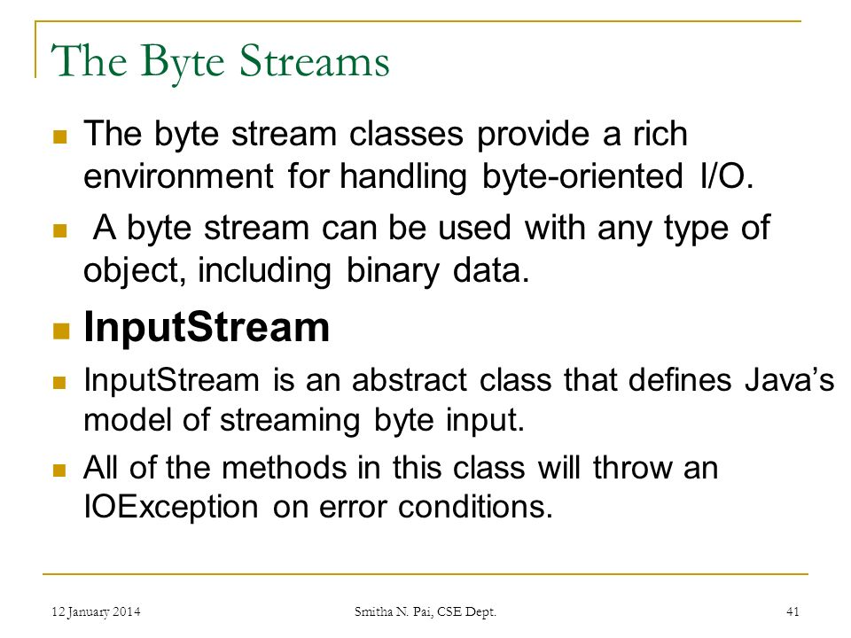 The Byte Streams The byte stream classes provide a rich environment for handling byte-oriented I/O.