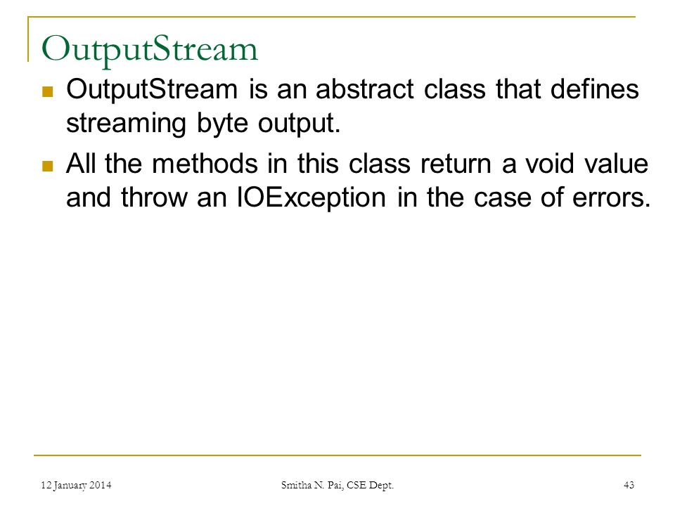 OutputStream OutputStream is an abstract class that defines streaming byte output.