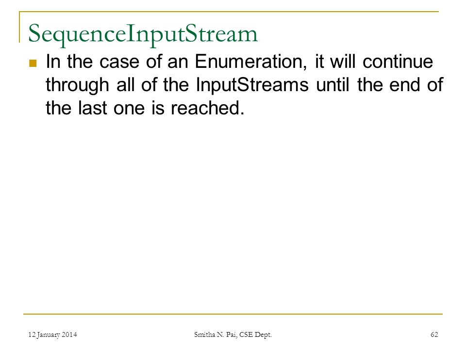 SequenceInputStream In the case of an Enumeration, it will continue through all of the InputStreams until the end of the last one is reached.
