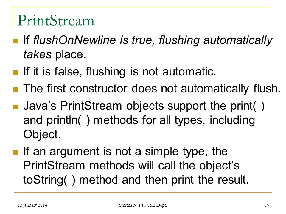 PrintStream If flushOnNewline is true, flushing automatically takes place.