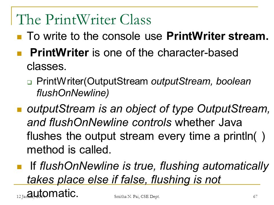 The PrintWriter Class To write to the console use PrintWriter stream.