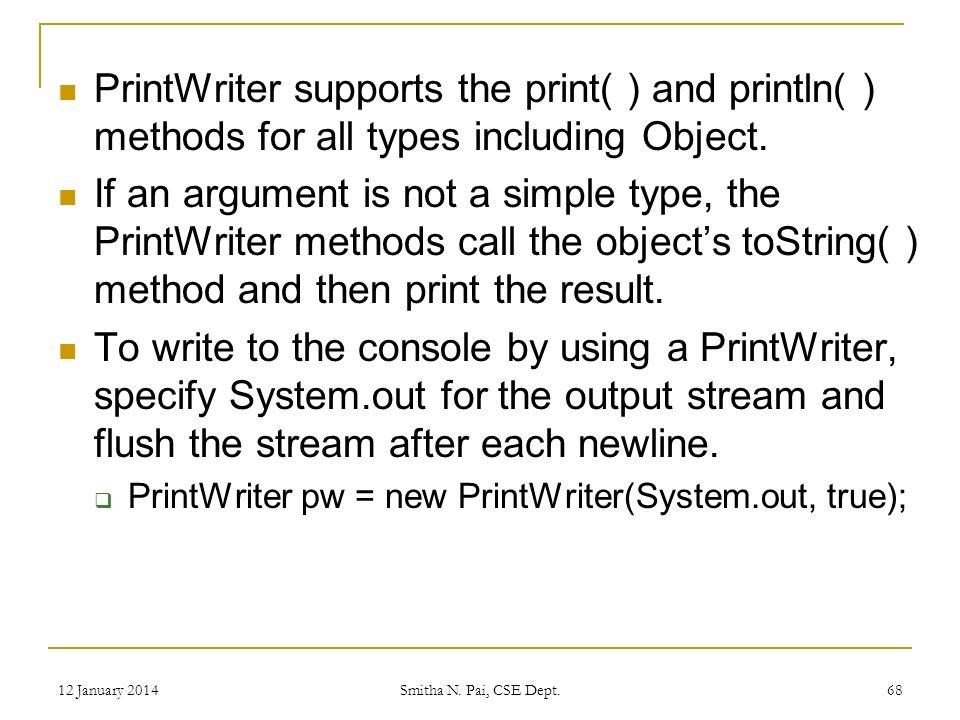 PrintWriter supports the print( ) and println( ) methods for all types including Object.