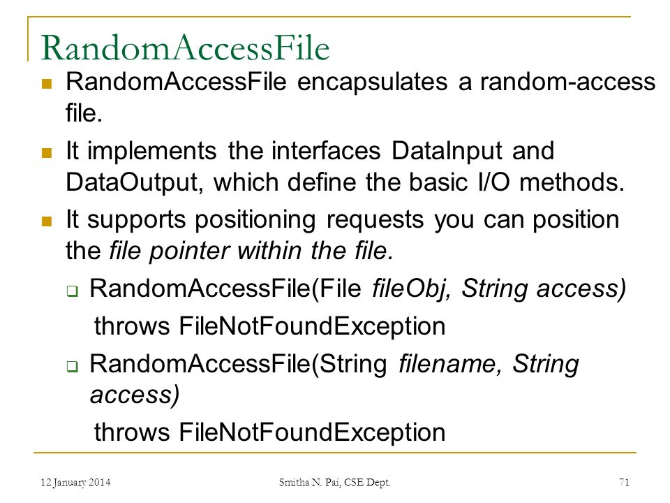 RandomAccessFile RandomAccessFile encapsulates a random-access file.