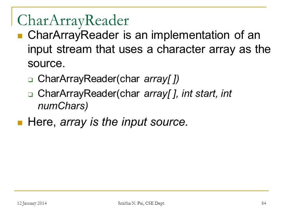 CharArrayReader CharArrayReader is an implementation of an input stream that uses a character array as the source.