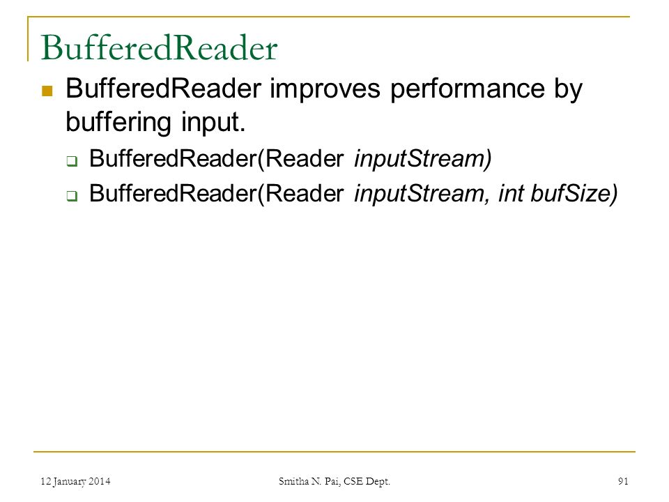 BufferedReader BufferedReader improves performance by buffering input.