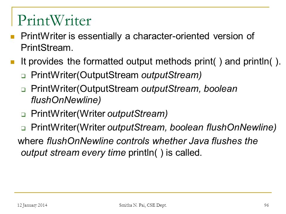 PrintWriter PrintWriter is essentially a character-oriented version of PrintStream.