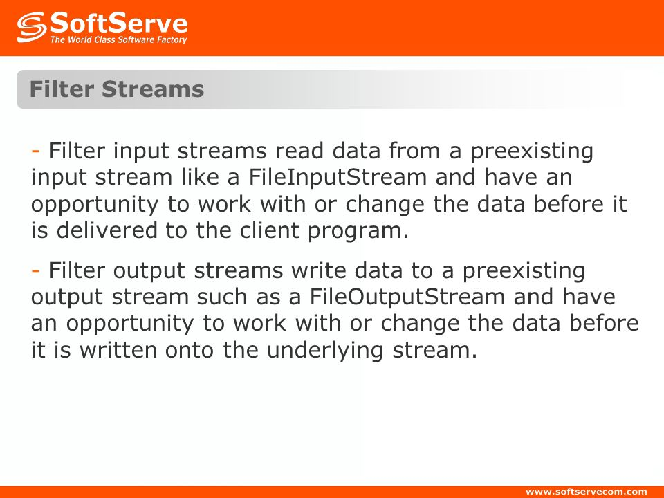 Filter Streams - Filter input streams read data from a preexisting input stream like a FileInputStream and have an opportunity to work with or change