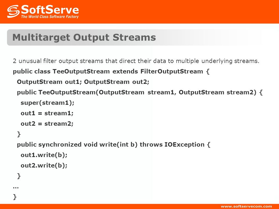 Multitarget Output Streams 2 unusual filter output streams that direct their data to multiple underlying streams. public class TeeOutputStream extends