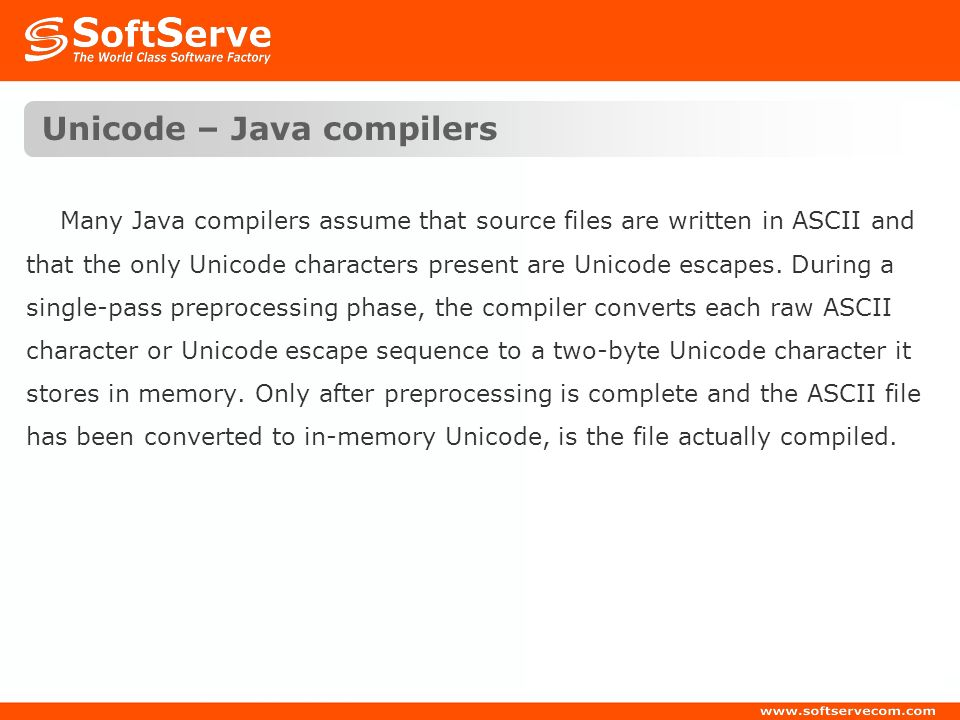 Unicode – Java compilers Many Java compilers assume that source files are written in ASCII and that the only Unicode characters present are Unicode es