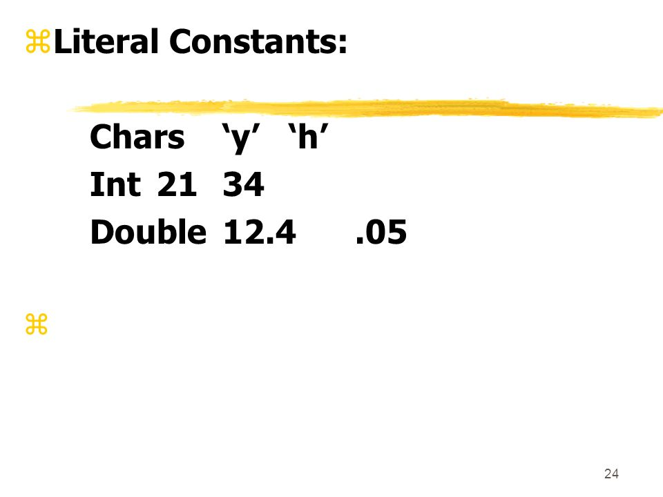 24 zLiteral Constants: Charsyh Int2134 Double12.4.05 z
