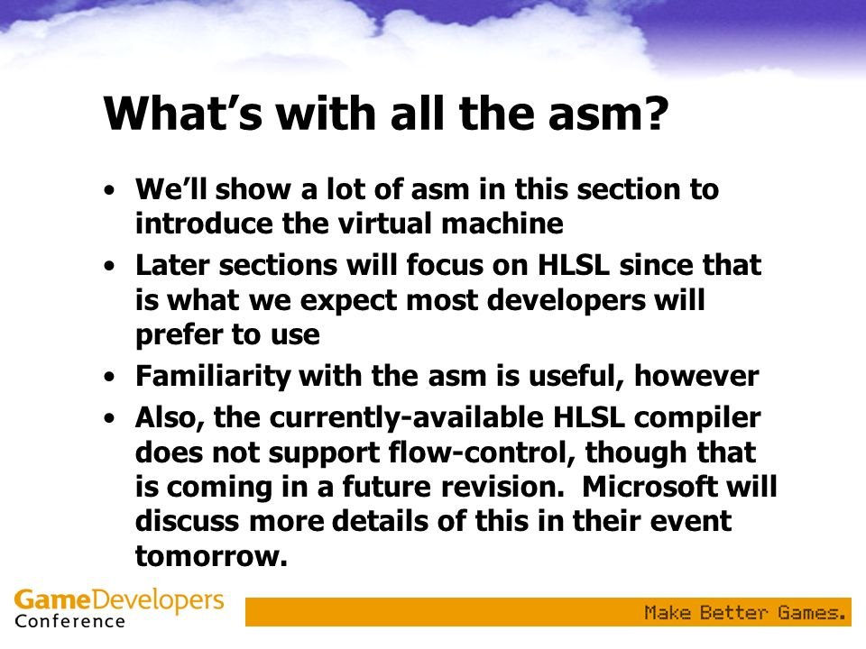 Whats with all the asm? Well show a lot of asm in this section to introduce the virtual machine Later sections will focus on HLSL since that is what w