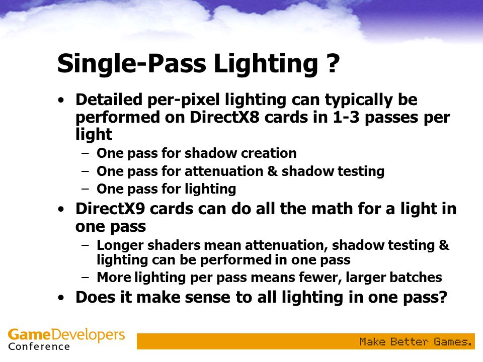 Single-Pass Lighting ? Detailed per-pixel lighting can typically be performed on DirectX8 cards in 1-3 passes per light –One pass for shadow creation