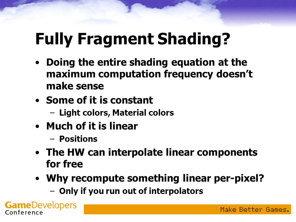 Fully Fragment Shading? Doing the entire shading equation at the maximum computation frequency doesnt make sense Some of it is constant –Light colors,