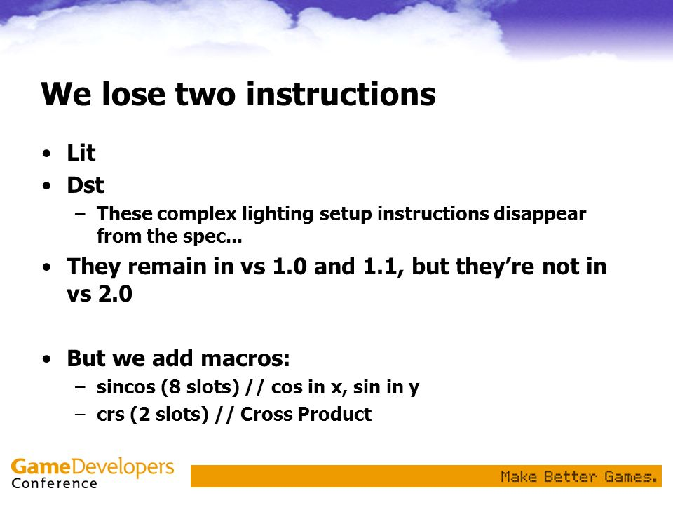 We lose two instructions Lit Dst –These complex lighting setup instructions disappear from the spec... They remain in vs 1.0 and 1.1, but theyre not i