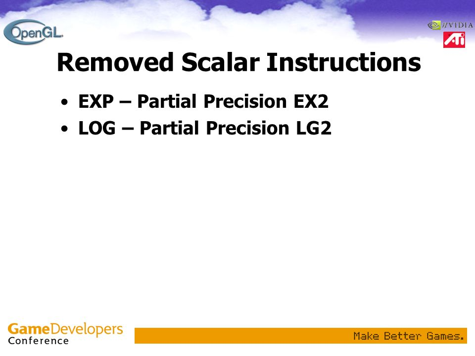 Removed Scalar Instructions EXP – Partial Precision EX2 LOG – Partial Precision LG2