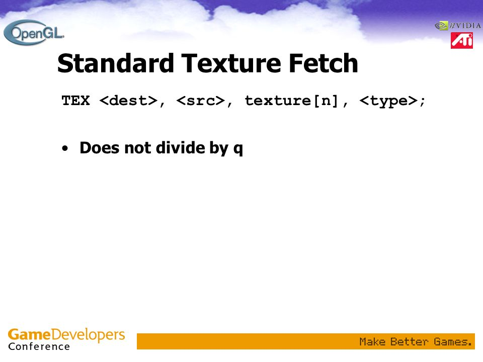 Standard Texture Fetch TEX,, texture[n], ; Does not divide by q