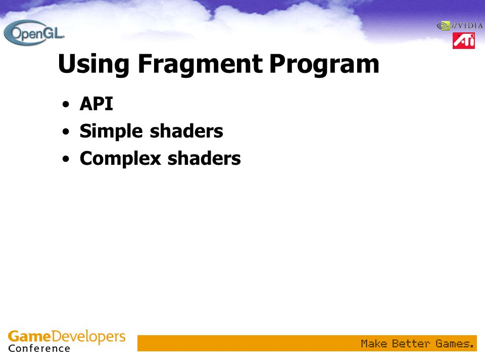 Using Fragment Program API Simple shaders Complex shaders