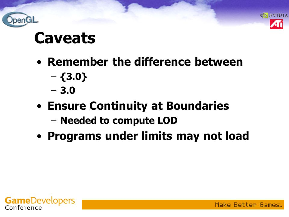 Caveats Remember the difference between –{3.0} –3.0 Ensure Continuity at Boundaries –Needed to compute LOD Programs under limits may not load