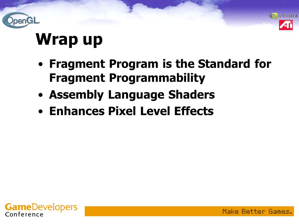 Wrap up Fragment Program is the Standard for Fragment Programmability Assembly Language Shaders Enhances Pixel Level Effects