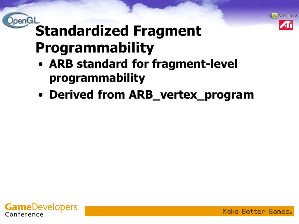 Standardized Fragment Programmability ARB standard for fragment-level programmability Derived from ARB_vertex_program
