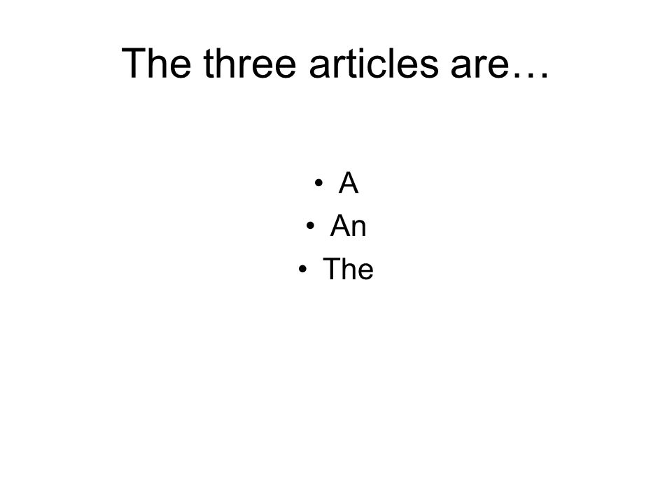 The three articles are… A An The