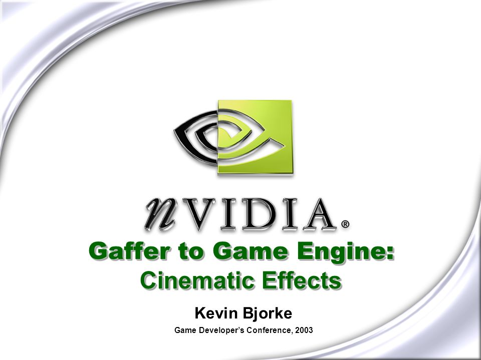 Gaffer to Game Engine: Cinematic Effects Kevin Bjorke Game Developers Conference, 2003