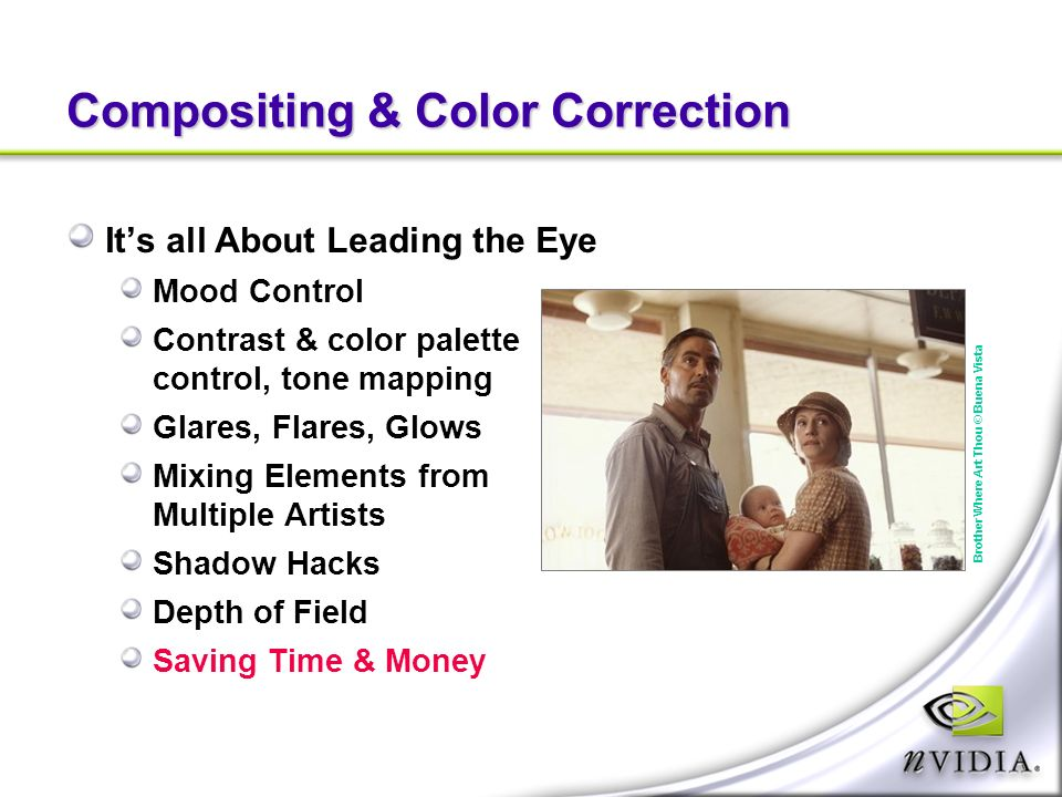 Compositing & Color Correction Its all About Leading the Eye Mood Control Contrast & color palette control, tone mapping Glares, Flares, Glows Mixing