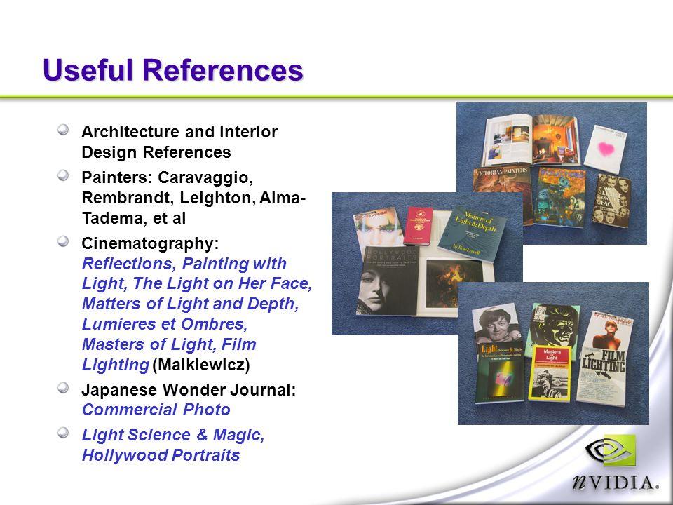 Useful References Architecture and Interior Design References Painters: Caravaggio, Rembrandt, Leighton, Alma- Tadema, et al Cinematography: Reflectio