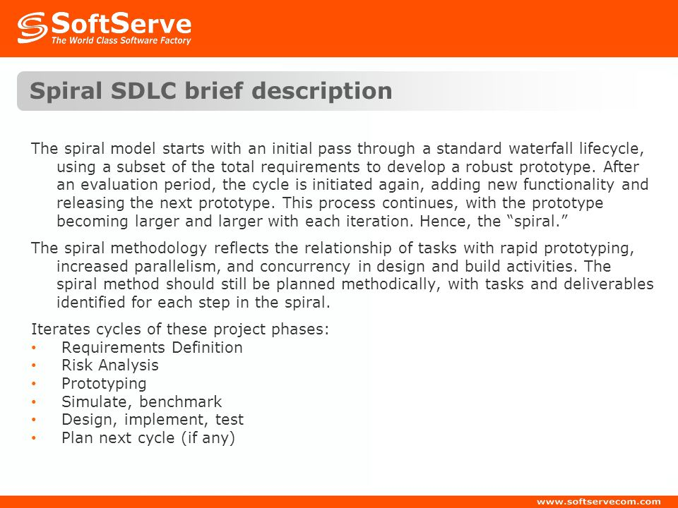 Spiral SDLC brief description The spiral model starts with an initial pass through a standard waterfall lifecycle, using a subset of the total require