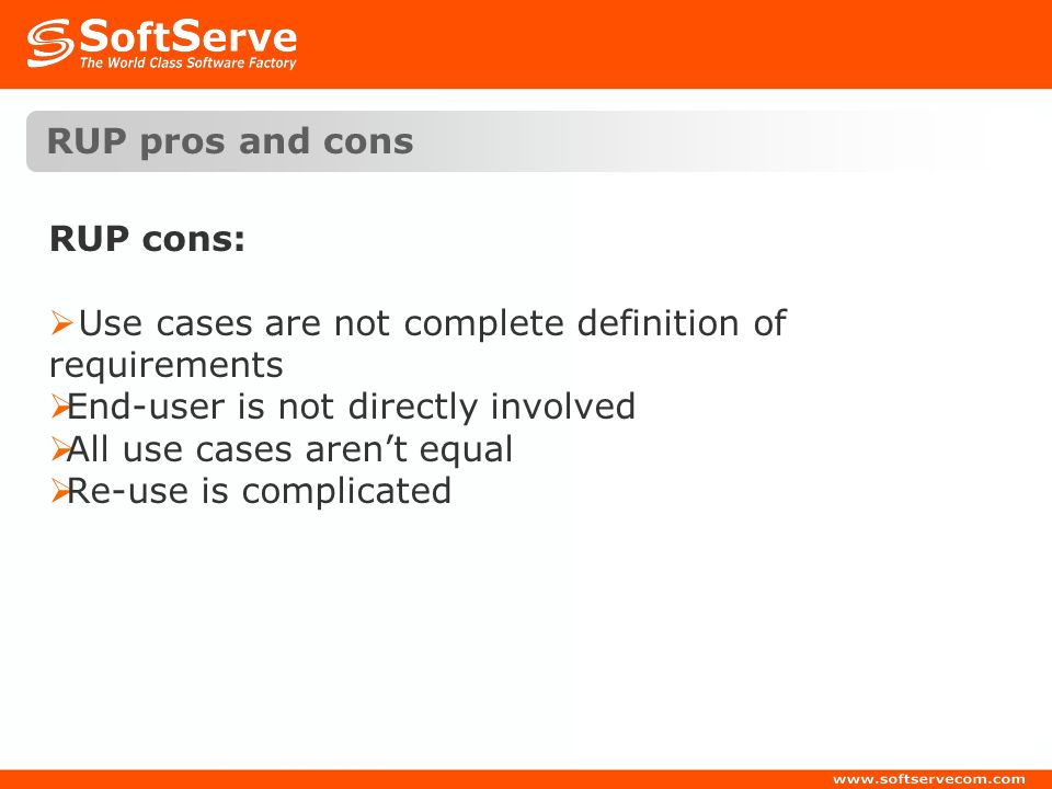RUP pros and cons RUP cons: Use cases are not complete definition of requirements End-user is not directly involved All use cases arent equal Re-use i