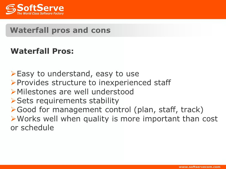 Waterfall pros and cons Waterfall Pros: Easy to understand, easy to use Provides structure to inexperienced staff Milestones are well understood Sets
