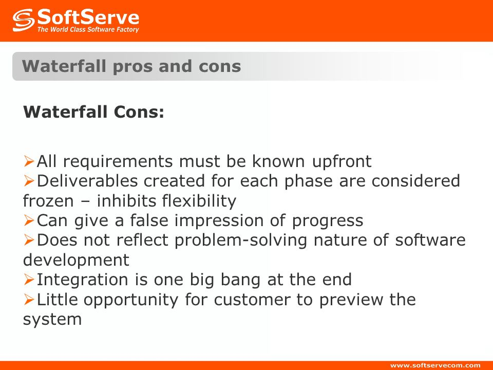 Waterfall pros and cons Waterfall Cons: All requirements must be known upfront Deliverables created for each phase are considered frozen – inhibits fl