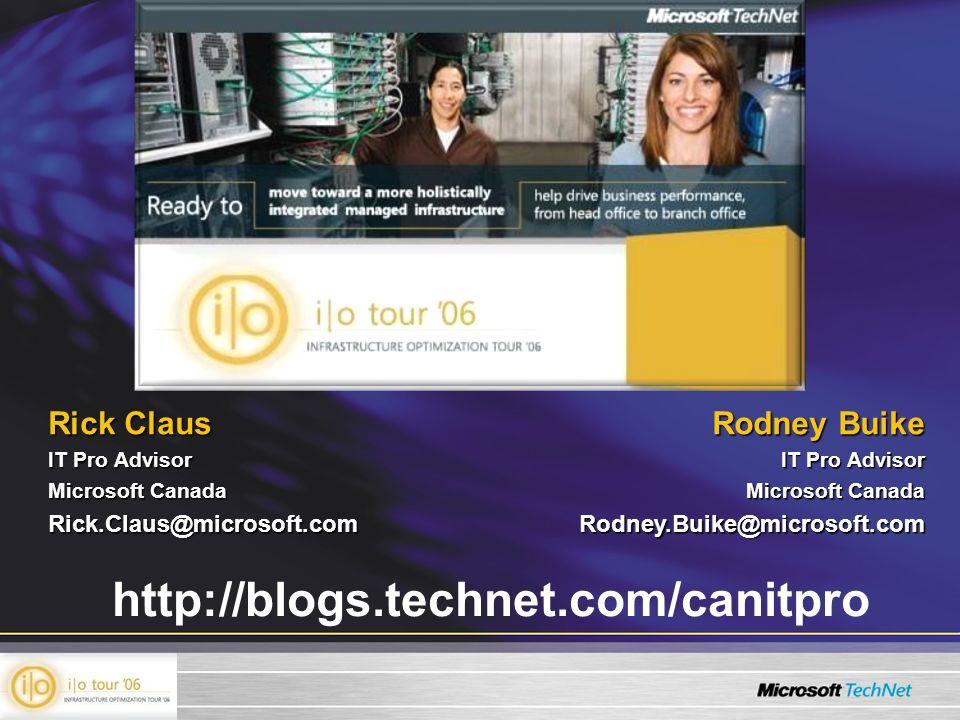 Rick Claus IT Pro Advisor Microsoft Canada Rick.Claus@microsoft.com Rodney Buike IT Pro Advisor Microsoft Canada Rodney.Buike@microsoft.com http://blogs.technet.com/canitpro