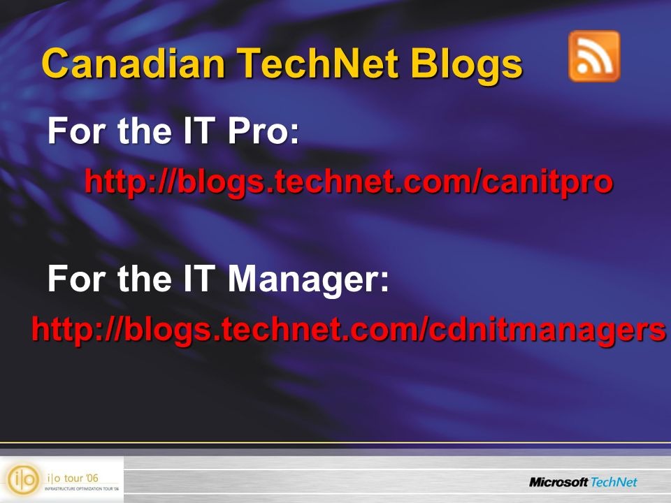 Canadian TechNet Blogs For the IT Pro: http://blogs.technet.com/canitpro For the IT Manager:http://blogs.technet.com/cdnitmanagers