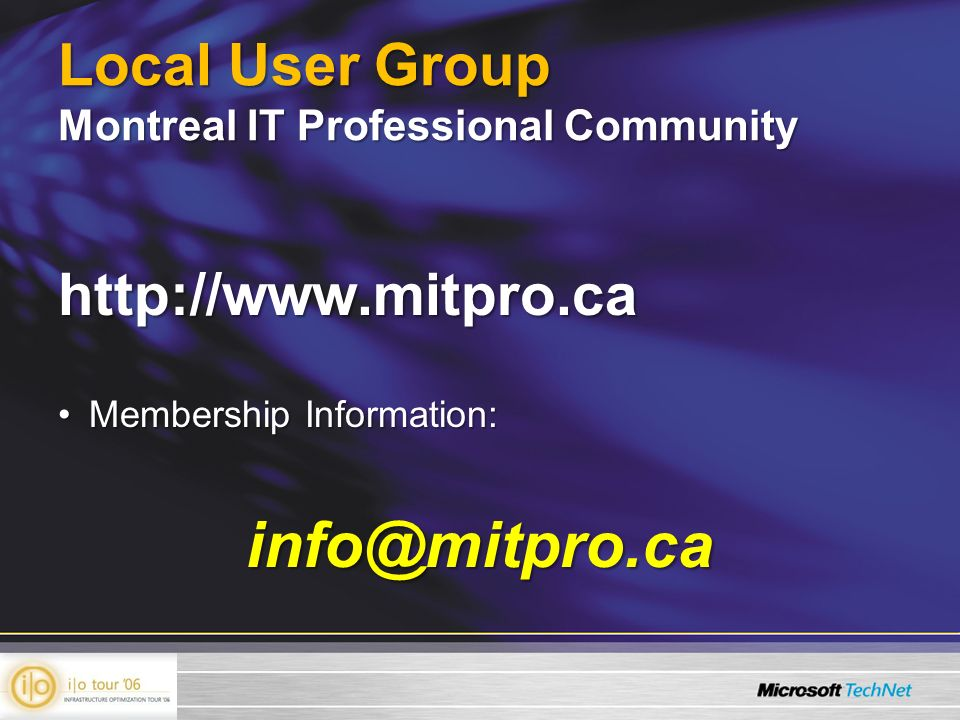 Local User Group Montreal IT Professional Community http://www.mitpro.ca Membership Information:Membership Information:info@mitpro.ca