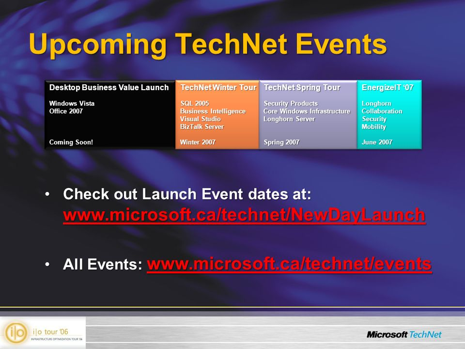 Upcoming TechNet Events Check out Launch Event dates at: www.microsoft.ca/technet/NewDayLaunchCheck out Launch Event dates at: www.microsoft.ca/techne