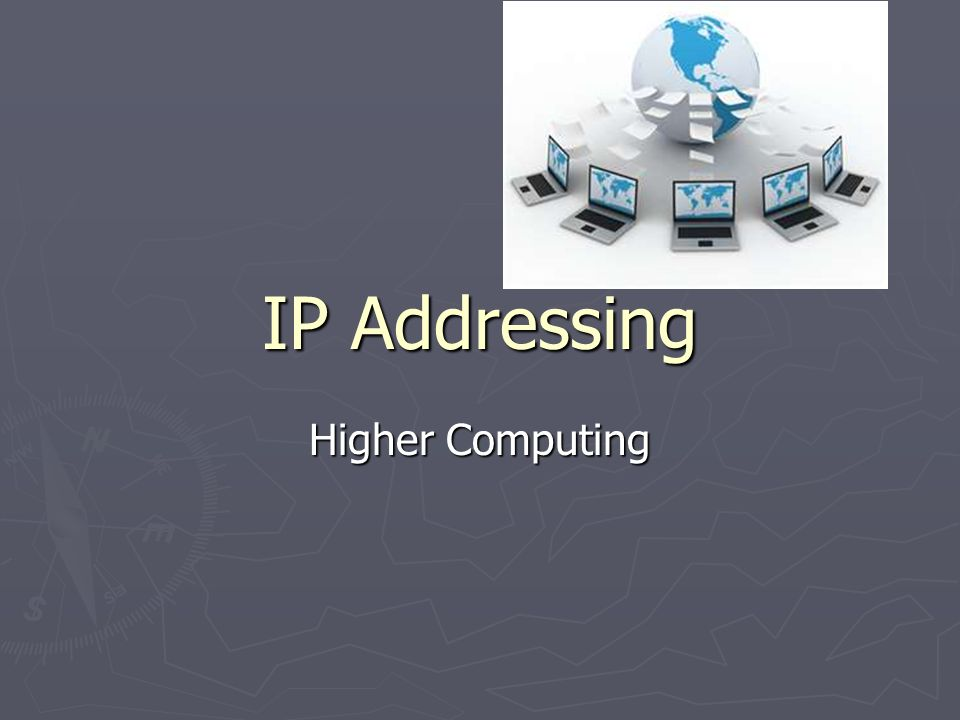 IP Addressing Higher Computing